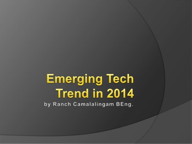 Emerging Technologies   Mobile  Devices ○ Phones, Tablets, Phablets  Wearable Smart Accessories ○ Smart Watch, Health B...