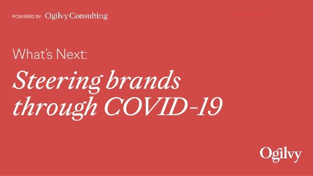 What's Next: Steering brands  through COVID-19 POWERED BY