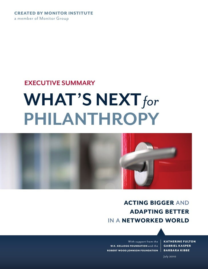 CREATED BY MONITOR INSTITUTE a member of Monitor Group        EXECUTIVE SUMMARY     WHAT'S NEXT for    PHILANTHROPY       ...