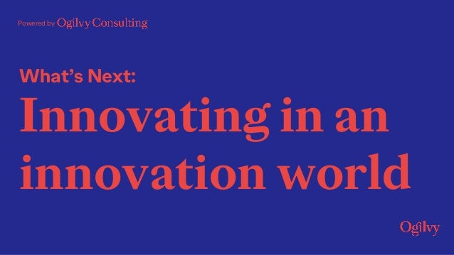 What's Next: Innovating in an innovation world Powered by