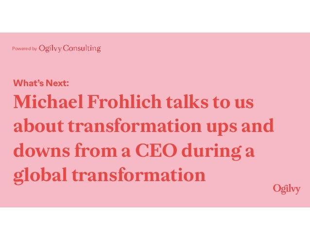 Powered by What's Next: Michael Frohlich talks to us about transformation ups and downs from a CEO during a global transfo...