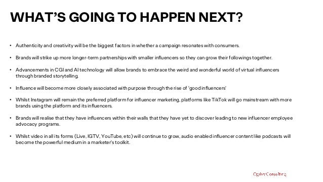 WHAT'S GOING TO HAPPEN NEXT? • Authenticity and creativity will be the biggest factors in whether a campaign resonates wit...