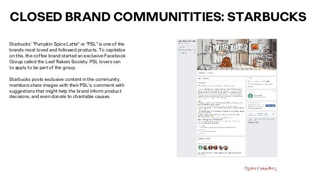 "CLOSED BRAND COMMUNITITIES: STARBUCKS Starbucks' ""Pumpkin Spice Latte"" or ""PSL"" is one of the brands most loved and follow..."