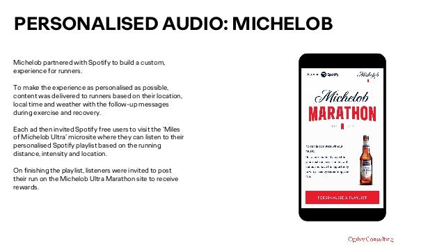 PERSONALISED AUDIO: MICHELOB Michelob partnered with Spotify to build a custom, experience for runners. To make the experi...