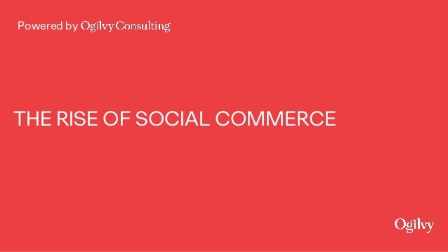 Powered by THE RISE OF SOCIAL COMMERCE