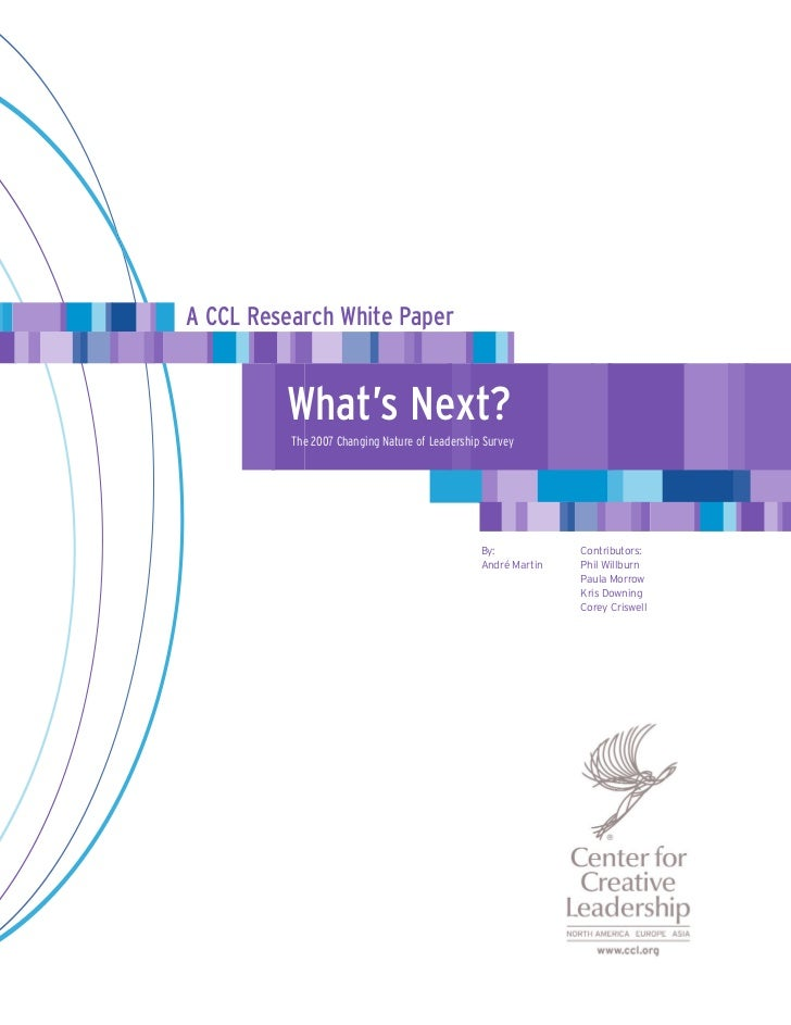 A CCL Research White Paper         What's Next?          The 2007 Changing Nature of Leadership Survey                    ...