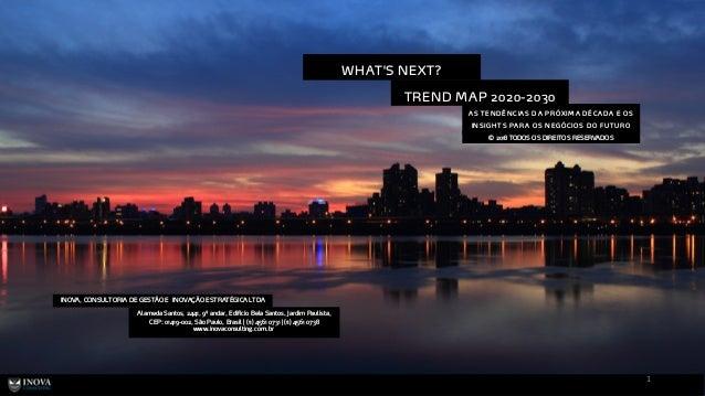 TREND MAP 2020-2030 © 2018 TODOS OS DIREITOS RESERVADOS AS TEN D ÊN CIAS D A PRÓ XIM A D ÉCAD A E O S IN SIGH TS PARA O S ...