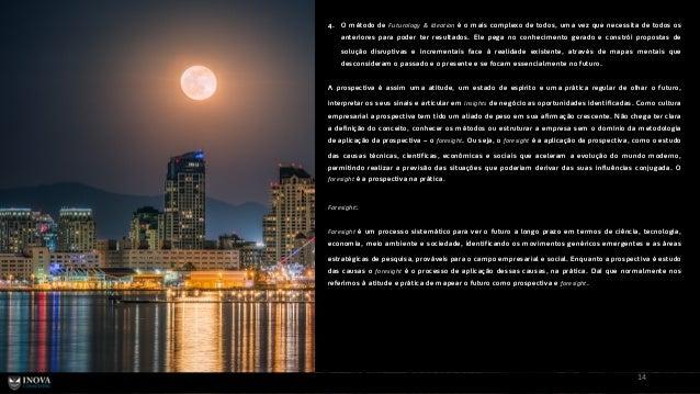 14 4. O m étodo de Futurology & Ideation é o m ais com plexo de todos, um a vez que necessita de todos os anteriores para ...