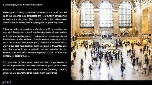 2. Globalização, Força & Poder da Sociedade 35 Motivada pela conexão, a velocidade com que tudo acontece é cada vez maior....