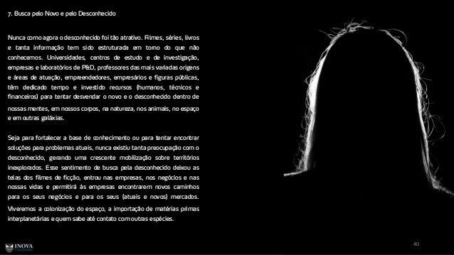 7. Busca pelo Novo e pelo Desconhecido 40 Nunca como agora o desconhecido foi tão atrativo. Filmes, séries, livros e tanta...