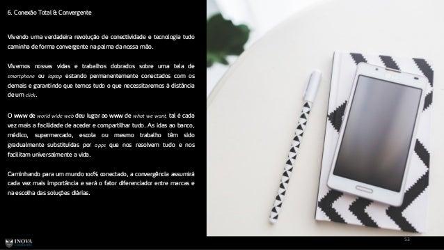 6. Conexão Total & Convergente 53 Vivendo uma verdadeira revolução de conectividade e tecnologia tudo caminha de forma con...