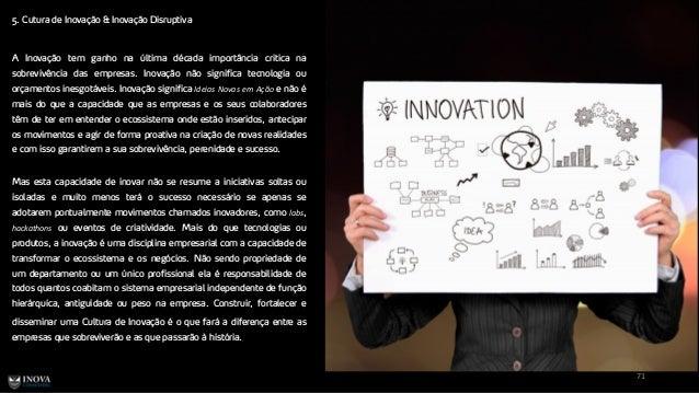 5. Cutura de Inovação & Inovação Disruptiva 71 A Inovação tem ganho na última década importância critica na sobrevivência ...