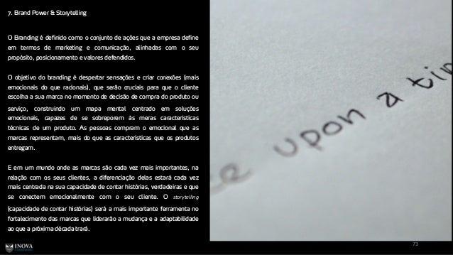 7. Brand Power & Storytelling 73 O Branding é definido como o conjunto de ações que a empresa define em termos de marketin...