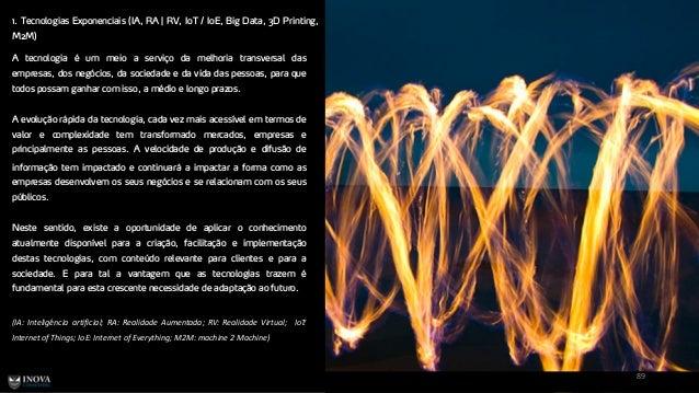 1. Tecnologias Exponenciais (IA, RA   RV, IoT / IoE, Big Data, 3D Printing, M2M) 89 A tecnologia é um meio a serviço da me...