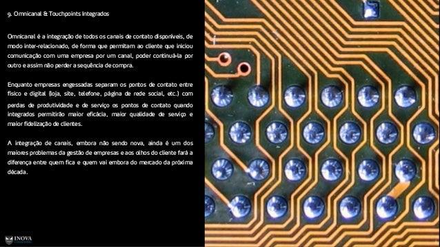 Tre 9. Omnicanal & Touchpoints Integrados 97 Omnicanal é a integração de todos os canais de contato disponíveis, de modo i...