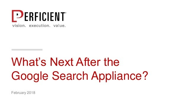 What's Next After the Google Search Appliance? February 2018