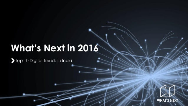 What's Next in 2016 Top 10 Digital Trends in India