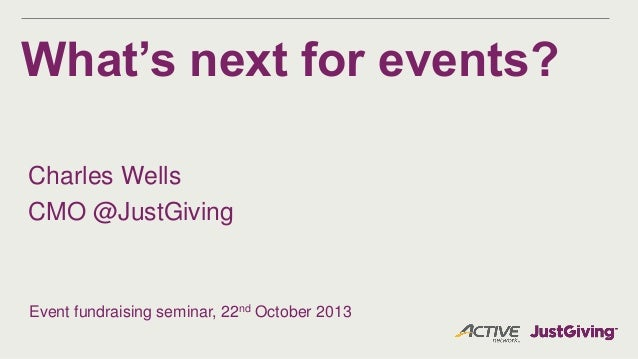 What's next for events? Charles Wells CMO @JustGiving  Event fundraising seminar, 22nd October 2013