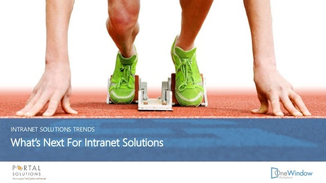 INTRANET SOLUTIONS TRENDS What's Next For Intranet Solutions