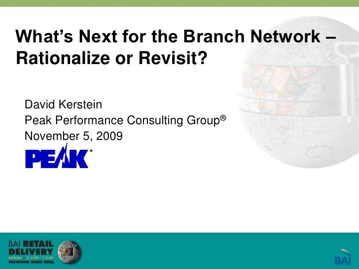 What's Next for the Branch Network – Rationalize or Revisit?<br />David Kerstein<br />Peak Performance Consulting Group®<b...