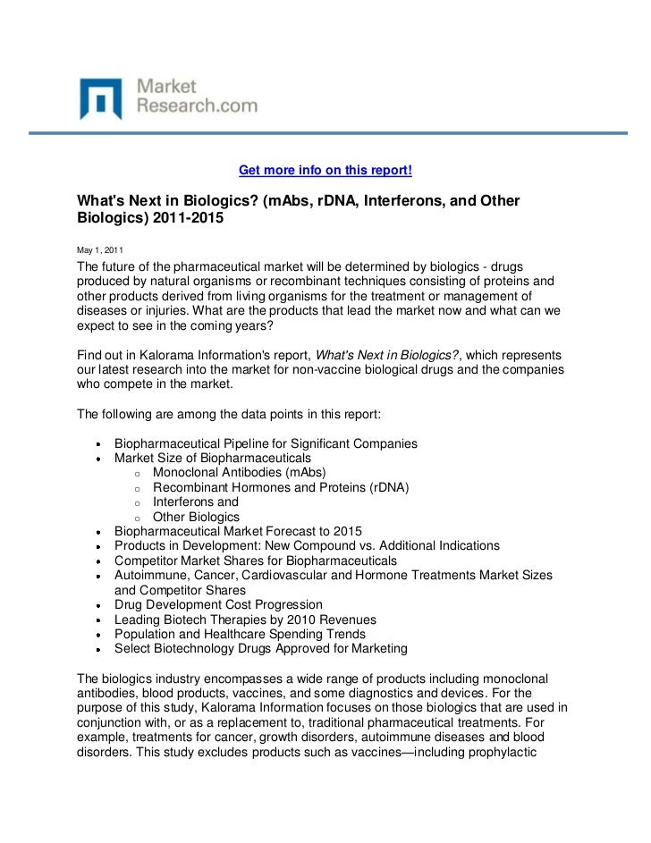 Get more info on this report!Whats Next in Biologics? (mAbs, rDNA, Interferons, and OtherBiologics) 2011-2015May 1, 2011Th...