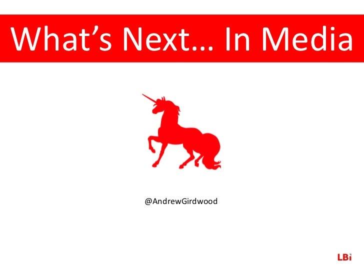 What's Next… In Media        @AndrewGirdwood