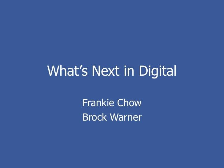 What's Next in Digital     Frankie Chow     Brock Warner