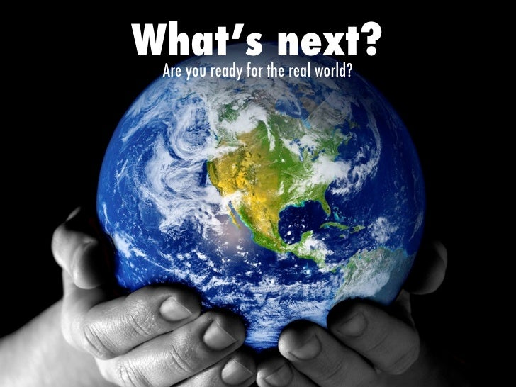 What's thenext? Are you ready for real world?