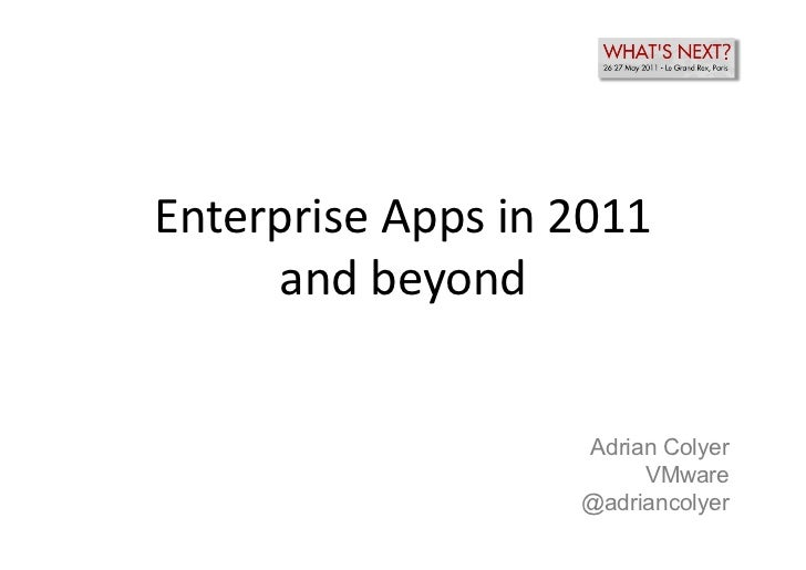 Enterprise	  Apps	  in	  2011	       and	  beyond	                                Adrian Colyer                           ...