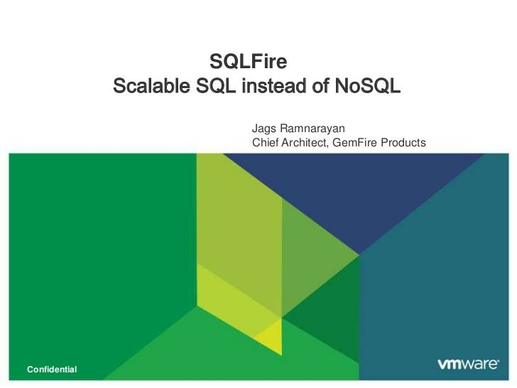 SQLFire<br />Scalable SQL instead of NoSQL<br />Jags Ramnarayan<br />Chief Architect, GemFire Products<br />Jags Ramnaraya...
