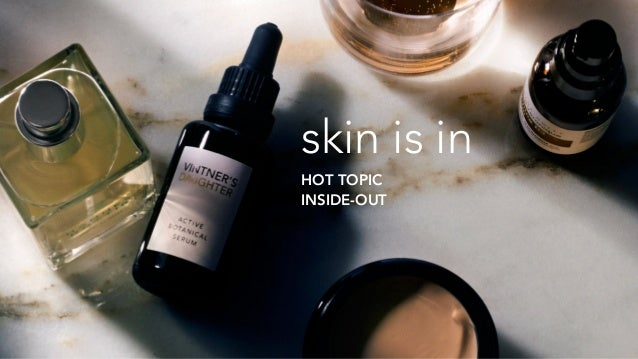 skin is in HOT TOPIC INSIDE-OUT