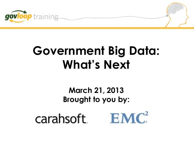 Government Big Data:What's NextMarch 21, 2013Brought to you by: