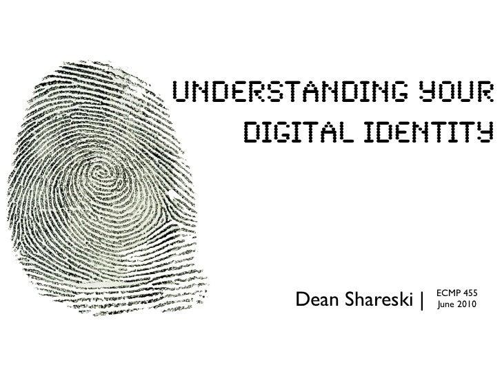 Understanding Your     Digital Identity            Dean Shareski |   ECMP 455                          June 2010