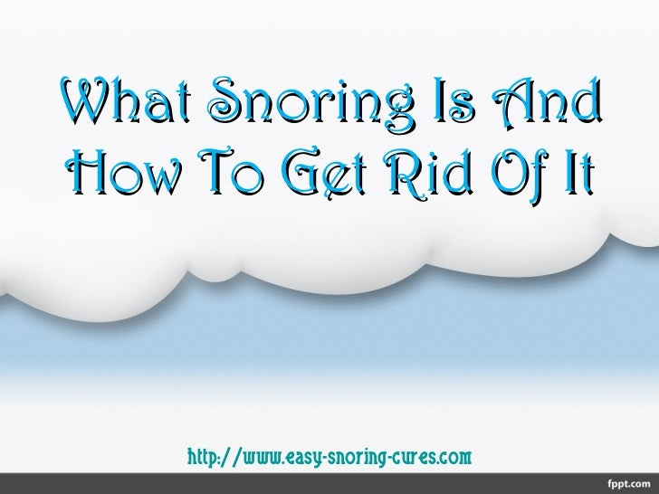 What Snoring Is And How To Get Rid Of It http://www.easy-snoring-cures.com