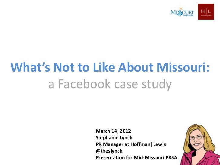 What's Not to Like About Missouri:      a Facebook case study              March 14, 2012              Stephanie Lynch    ...