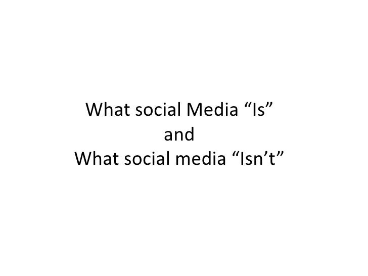 """What social Media """"Is""""                        and What social media """"Isn't""""<br />"""