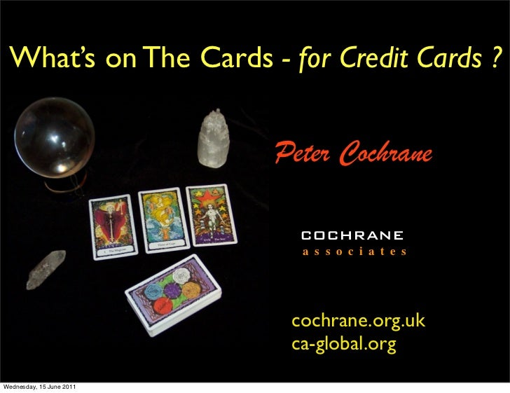 What's on The Cards - for Credit Cards ?                          Peter Cochrane                            COCHRANE      ...