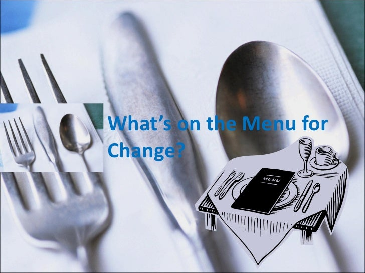 What's on the Menu for Change?