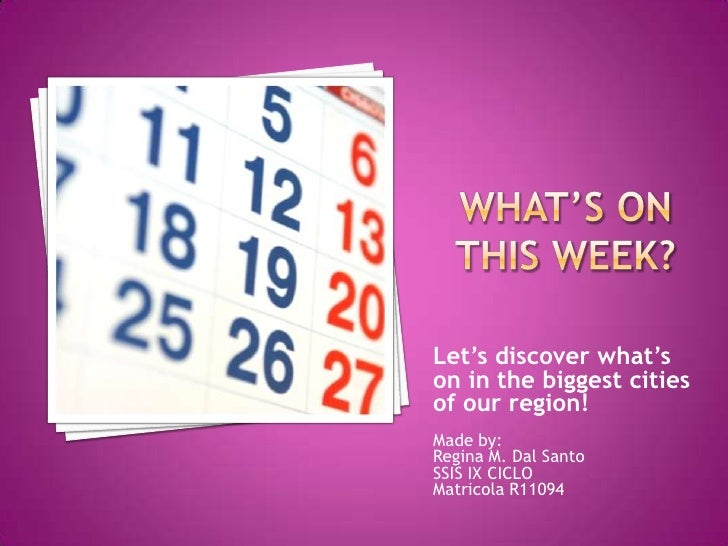 Let's discover what's on in the biggest cities of our region! Made by: Regina M. Dal Santo SSIS IX CICLO Matricola R11094