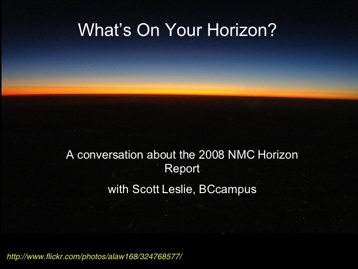 http://www.flickr.com/photos/alaw168/324768577/ What's On Your Horizon? A conversation about the 2008 NMC Horizon Report w...