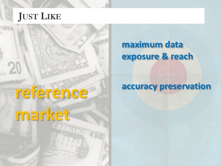 maximum data <br />exposure & reach<br />accuracypreservation<br />reference<br />market<br />