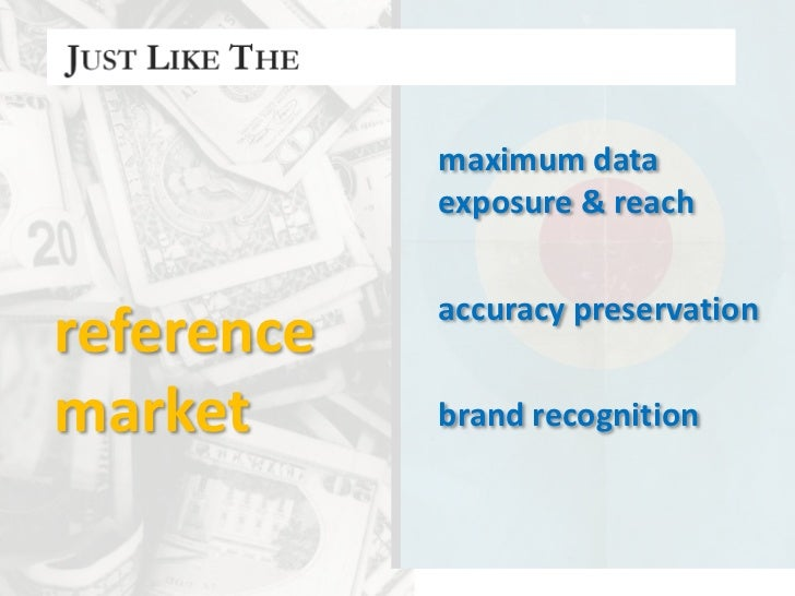 maximum data <br />exposure & reach<br />accuracypreservation<br />reference<br />market<br />brandrecognition<br />