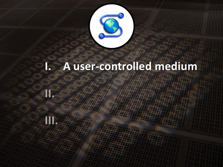 A user-controlledmedium<br />I.<br />II.<br />III.<br />
