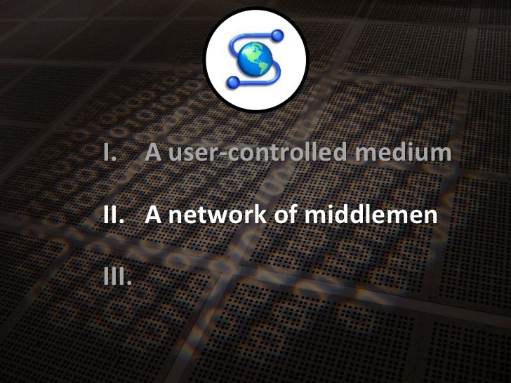 A user-controlledmedium<br />I.<br />A network of middlemen<br />II.<br />III.<br />