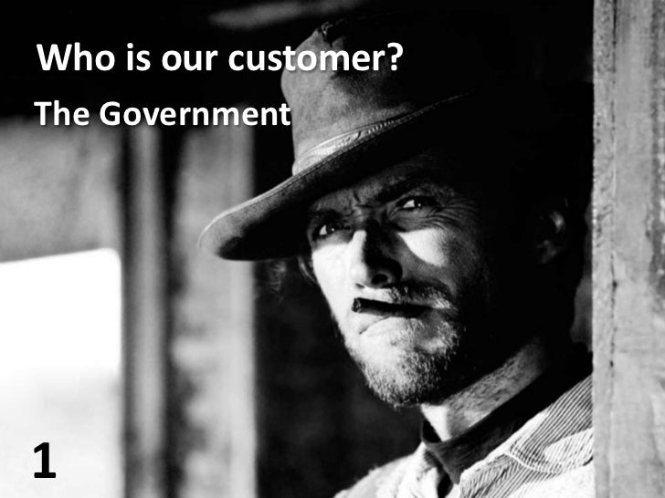 Who is our customer?<br />The Government<br />1<br />
