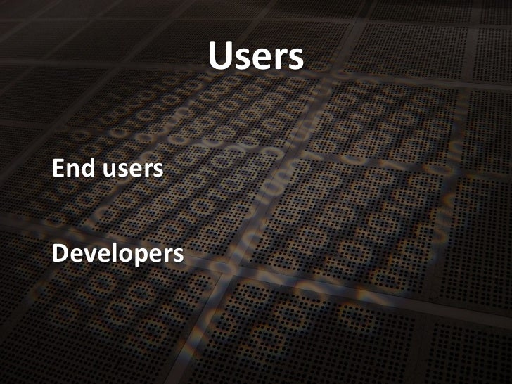 Users<br />End users<br />Developers<br />