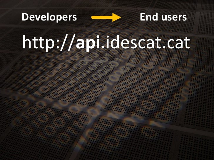 http://api.idescat.cat<br />Developers<br />End users<br />