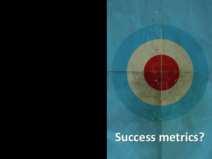 Success metrics?<br />