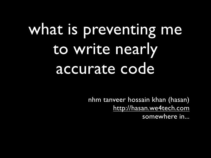 what is preventing me   to write nearly    accurate code         nhm tanveer hossain khan (hasan)                http://ha...