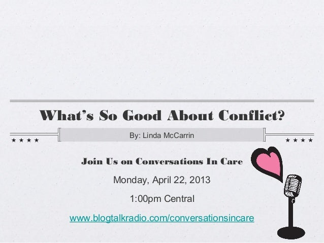 What's So Good About Conflict?                By: Linda McCarrin     Join Us on Conversations In Care            Monday, A...